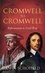 Cromwell to Cromwell : Reformation to Civil War - John Schofield
