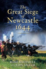The Great Siege of Newcastle, 1644 : History Press Ser. - Rosie Serdiville