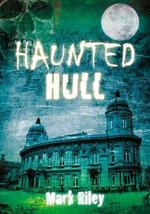 Haunted Hull - Mark Riley