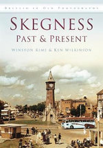 Skegness : Past & Present - Ken Wilkinson