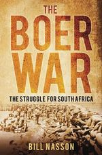 The Boer War : The Struggle for South Africa - Bill Nasson