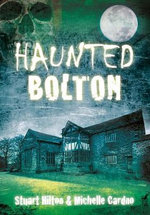 Haunted Bolton : The Gazetter of Haunted Britain - Stuart Hilton