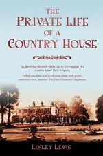 The Private Life of a Country House : History Press Ser. - Lesley Lewis