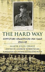 The Hard Way : Surviving Shamshuipo POW Camp 1941-45 - Major Victor Stanley Ebbage