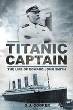 Titanic Captain : The Life of Edward John Smith - Gary Cooper
