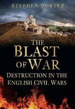 The Blast of War : Destruction in the English Civil Wars - Stephen Porter