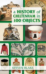 A History of Cheltenham in 100 Objects : The Hidden World of Hatton Garden - Steven Blake