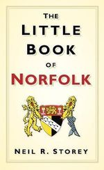 The Little Book of Norfolk : Little Book Of... (History Press) - Neil R. Storey