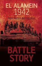 El Alamein 1942 : Battle Story - Pier Paolo Battistelli