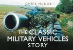 The Classic Military Vehicles Story : HISTORY PRESS - Chris McNab