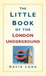 Little Book of the London Underground - David Long