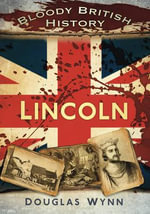 Bloody British History : Lincoln - Douglas Huke