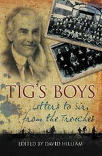 Tig's Boys : Letters to Sir from the Trenches - David Hilliam