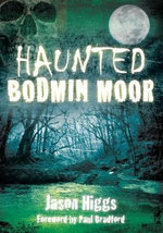Haunted Bodmin Moor : The Rise and Fall of a Military Industrial Complex - Jason Higgs