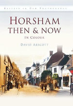 Horsham Then & Now : In Colour - David Arscott