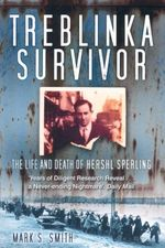 Treblinka Survivor : The Life and Death of Hershl Sperling - Mark S. Smith