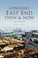 London's East End Then & Now : Then & Now (History Press) - Steve Lewis
