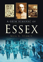 A Grim Almanac of Essex - Neil R. Storey