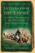 Letters from the Empire : A Soldier's Account of the Boer War and the Abor Campaign in India - Stephen Morris