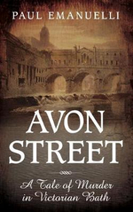 Avon Street : A Tale of Murder in Victorian Bath - Paul Emanuelli