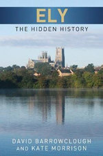 Ely : The Hidden History - David Barrowclough