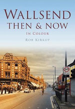 Wallsend Then & Now - Rob Kirkup