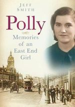 Polly : Memories of an East End Girl - Jeff Smith