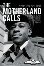 The Motherland Call : Britain's Black Servicemen & Women, 1939-45 - Stephen Bourne