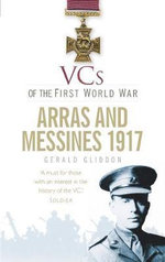 VCs of the First World War : Arras and Messines 1917 - Gerald Gliddon