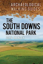 The South Downs : An Archaeological Walking Guide - John Manley