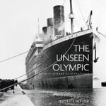 The Unseen Olympic : The Ship in Rare Illustrations - Patrick Mylon