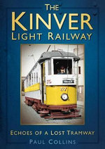 The Kinver Light Railway : Echoes of a Lost Tramway - Paul Collins