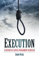 Execution : A History of Capital Punishment in Britain - Simon Webb