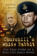 Churchill's White Rabbit : The True Story of a Real-life James Bond - Sophie Jackson