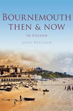 Bournemouth Then & Now - John Needham