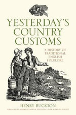 Yesterday's Country Customs : A History of Traditional English Folk - Henry Buckton