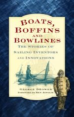 Boats, Boffins and Bowlines : The Stories of Sailing Inventors and Innovations - George Drower