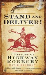 Stand and Deliver! : A History of Highway Robbery - David Brandon