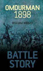 Omdurman 1898 : Battle Story  - William Wright