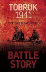 Battle Story Tobruk 1941 : Tobruk 1941 - Pier Paolo Battistelli