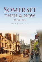Somerset : Then & Now - Nick Chipchase