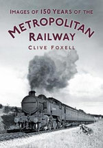 Images of 150 Years of the Metropolitan Railway - Clive Foxell