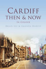 Cardiff : Then & Now - Brian Lee