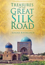 Treasures of the Great Silk Road : HISTORY PRESS - Edgar Knobloch