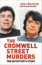 The Cromwell Street Murders : The Detective's Story - John Bennett