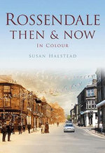 Rossendale : Then & Now - Susan Halstead