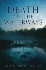 Death on the Waterways - Allan Scott-Davies