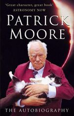 Patrick Moore : The Autobiography - Patrick Moore