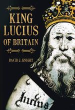 King Lucius of Britain - David J Knight