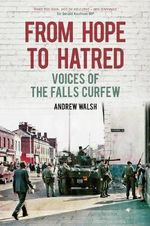 From Hope to Hatred : Voices of the Falls Curfew - Andrew Walsh